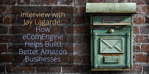 Interview with Jay Lagarde- How eComEngine Helps Build Better Amazon Businesses