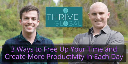 Thrive Global 3 Ways to Free Up Your Time and Create More Productivity In Each Day