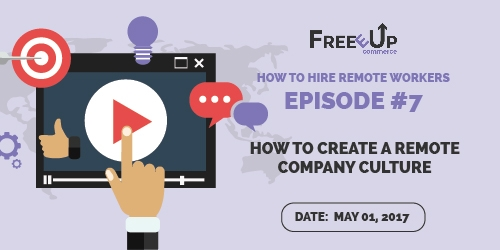 How to Hire Remote Workers Episode #7 - How to Create a Remote Company Culture