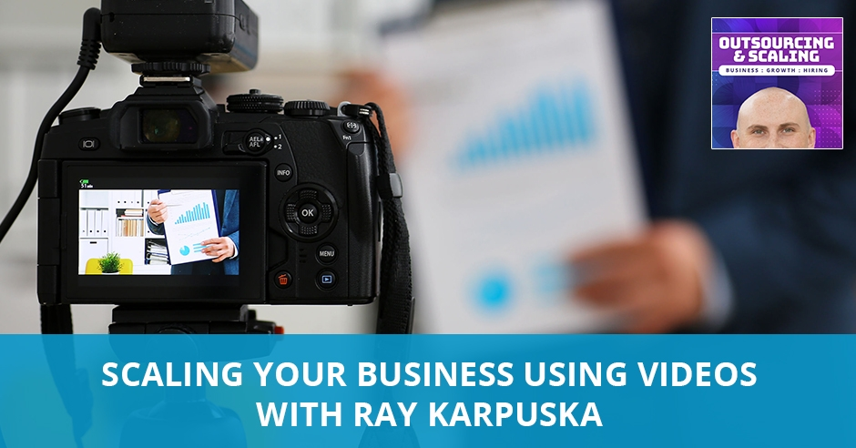 OAS 31 Ray   Scaling Business Using Videos