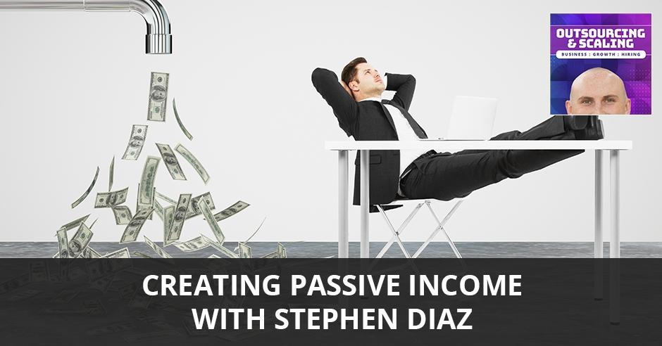 OAS 42 | Creating Passive Income