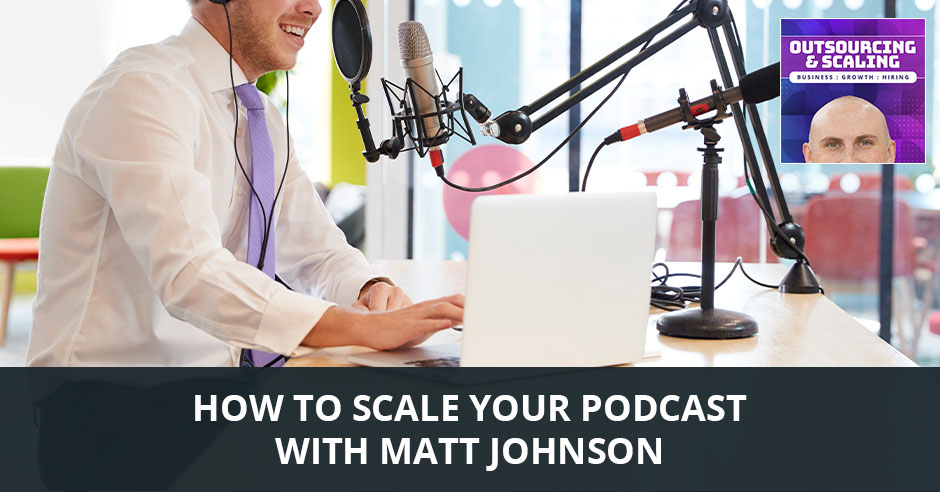 OAS MattJ | Scaling Your Podcast